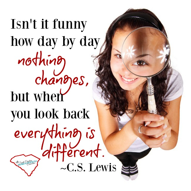 Isn't it funny how day to day nothing changes, but when you look back everything is different. CS Lewis