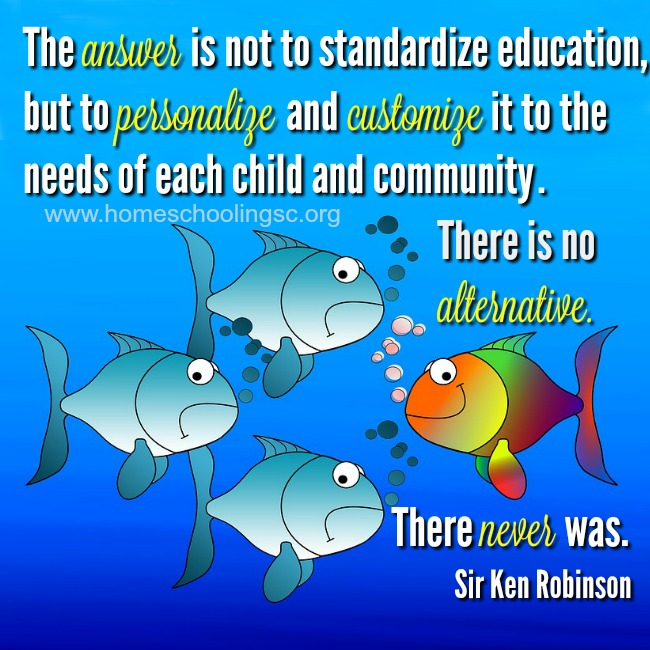 The answer is not to standardize education, but to personalize and customize it to the needs of each child and community. There is no alternative. There never was. ~Ken Robinson