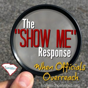 What do you do when an administrator or public official asks you to comply with a non-existent homeschool requirement? Know your rights--and try the SHOW ME response.