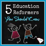 Education Reformers You Should Know
