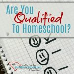 Do you have the basic qualifications to homeschool? Are you qualified to teach your child? Let me ask you a different question first.
