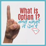 Let's take a minute to clear up some of the misunderstandings about what Option 1 *is*. And what it *isn't*.